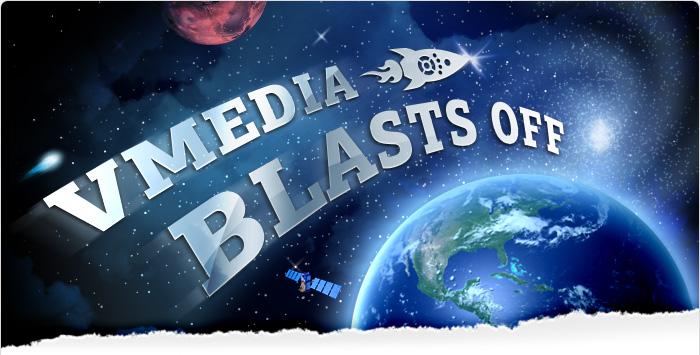 VMedia Blasts Off!